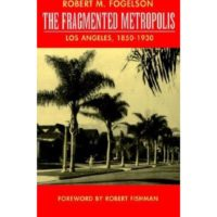 The Fragmented Metropolis an engaging history of Los Angeles 1850 to 1930.