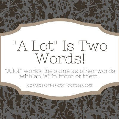 Writing tip: A lot is two words not one.